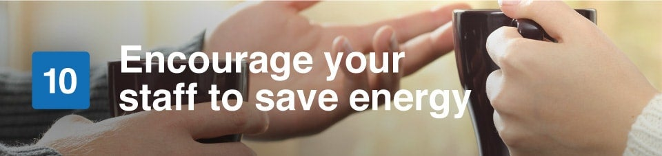 encourage your staff to save energy