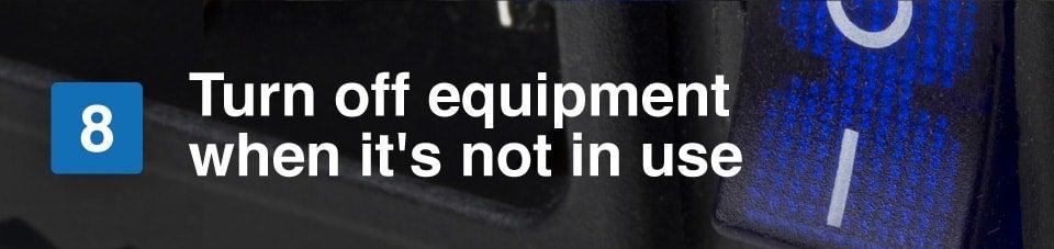 turn off equipment