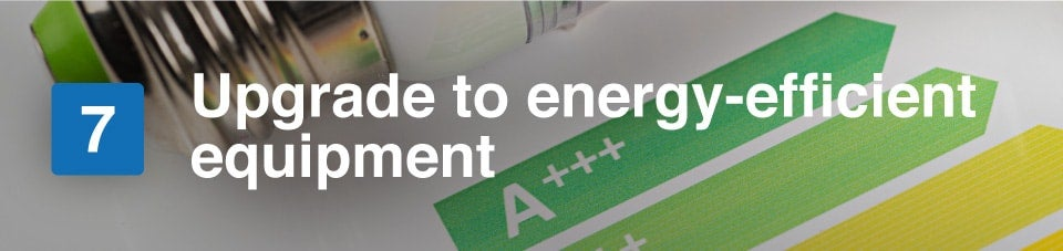 upgrade to energy-efficient equipment