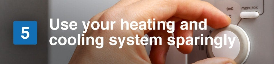 use your heating and cooling system sparingly